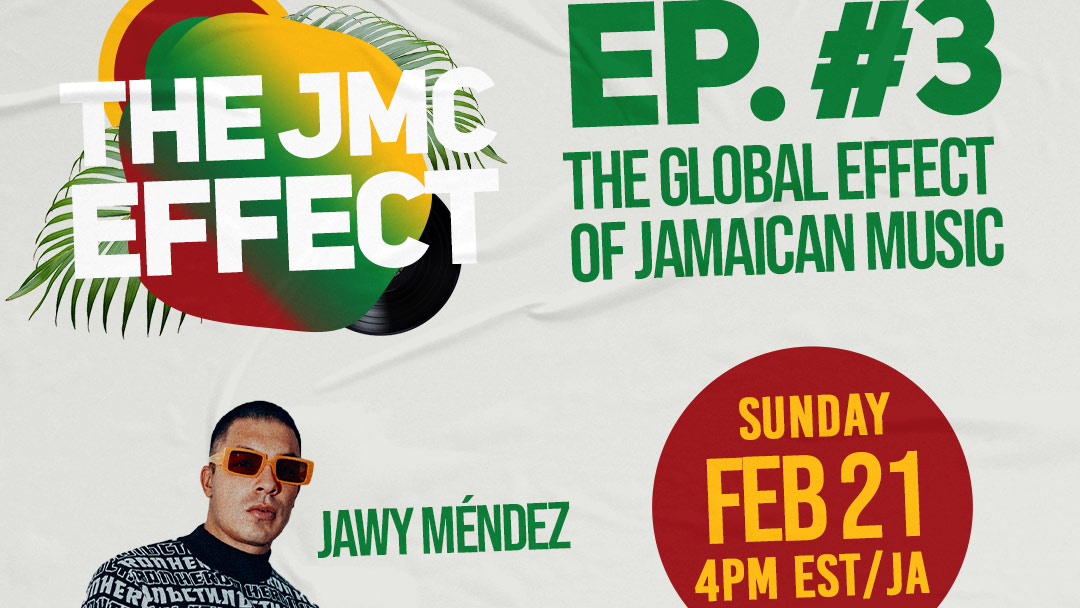 The JMC Effect (Episode #3) - The Global Effect of Jamaican Music [2/21/2021]