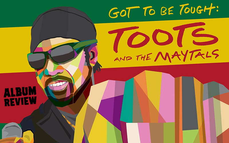 Album Review: Toots & The Maytals - Got To Be Tough