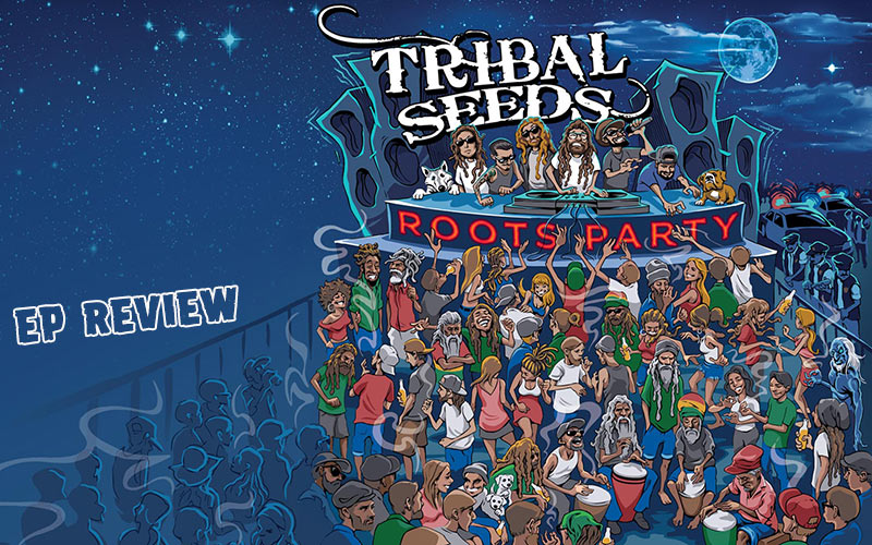 Review: Tribal Seeds - Roots Party EP