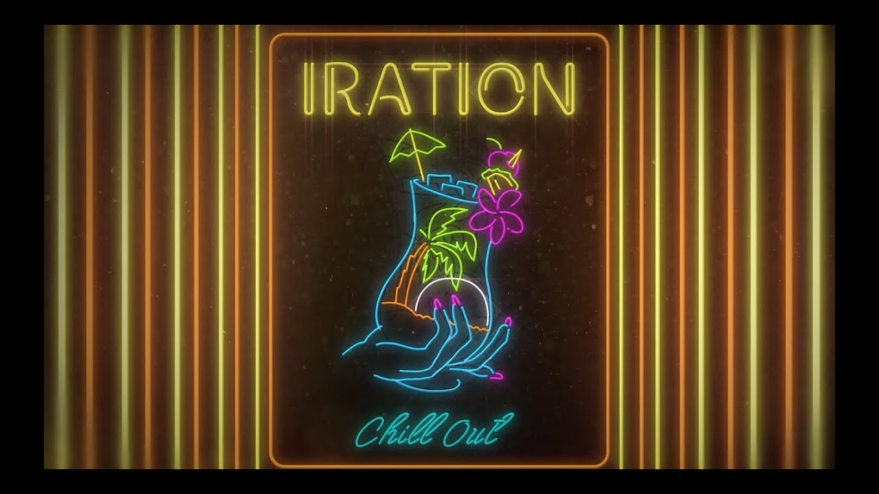 Iration - Chill Out (Lyric Video) [6/28/2019]