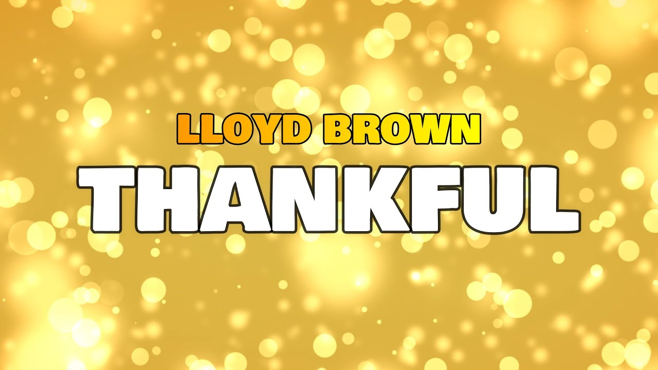 Lloyd Brown - Thankful (Lyric Video) [7/30/2021]