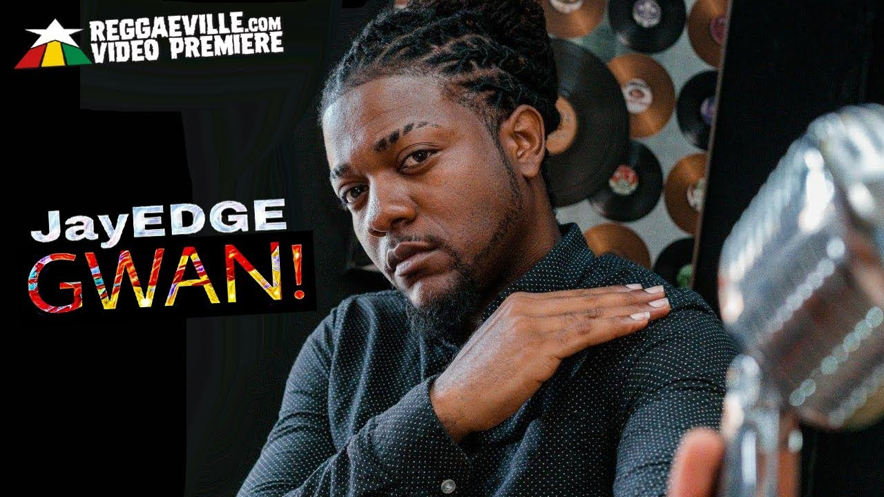 JayEDGE The Jamaican Singer - Gwan! [6/29/2018]