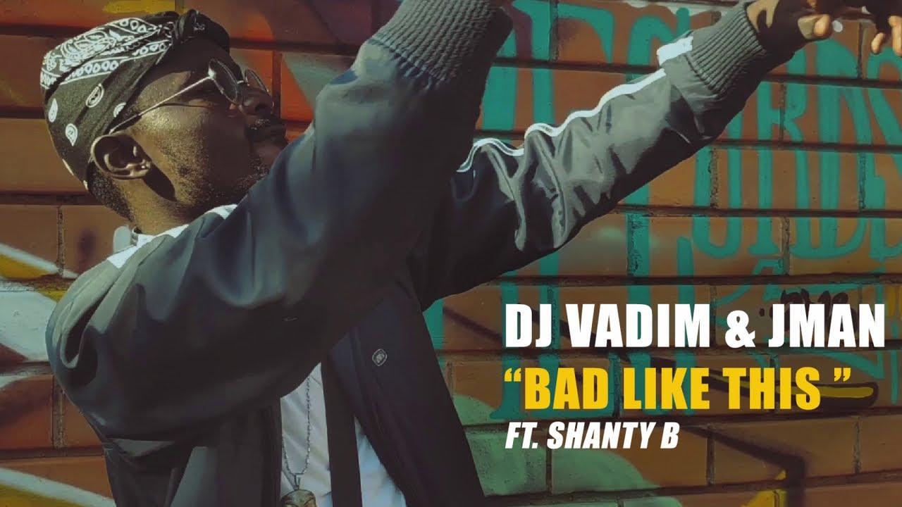 DJ Vadim & Jman feat. Shanty B - Bad Like This [9/13/2019]