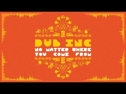 Dub Inc - No Matter Where You Come From (Lyric Video) [9/1/2016]
