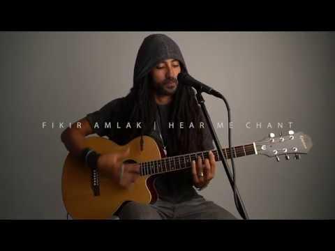 Fikir Amlak - Hear Me Chant (Acoustic) [2/2/2020]