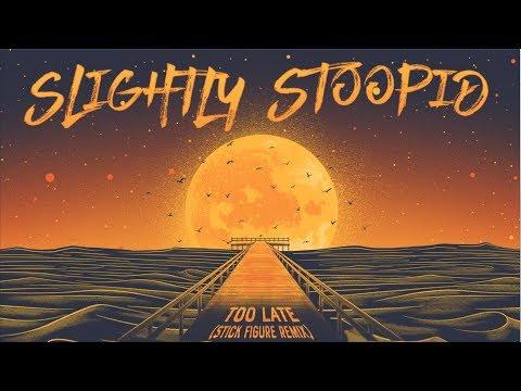 Slightly Stoopid - Too Late (Stick Figure Remix) [2/7/2019]