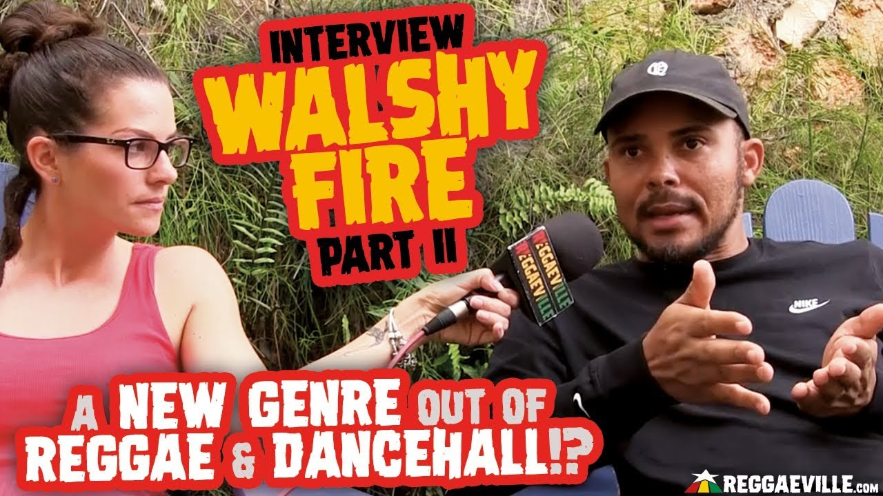 Walshy Fire Interview - Black Chiney & New Genre out of Reggae & Dancehall? (Part II) [3/26/2019]