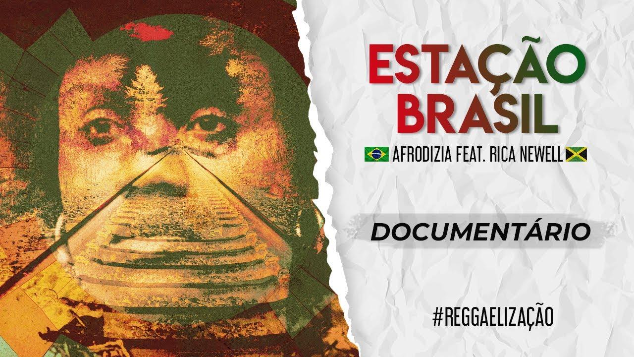 Afrodizia feat. Rica Newell - Estação Brasil (Documentary) [12/2/2019]