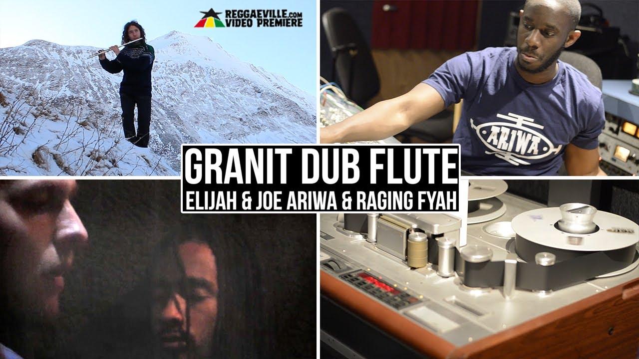 Elijah & Joe Ariwa & Raging Fyah - Granit Dub Flute [6/19/2017]