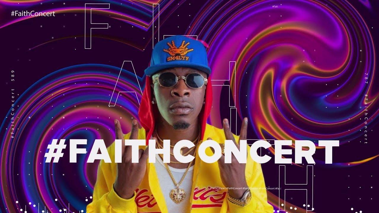 Shatta Wale - Faith Concert [4/4/2020]