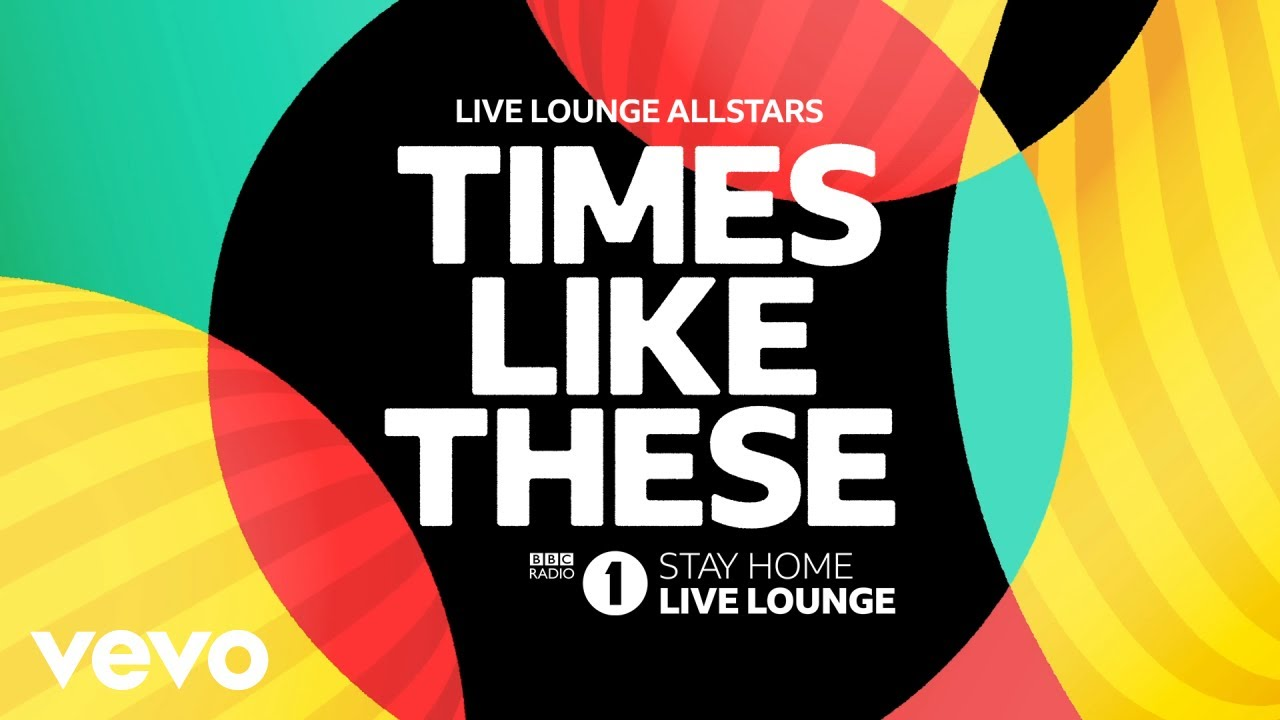 Live Lounge Allstars - Times Like These (BBC Radio 1 Stay Home Live Lounge) [4/23/2020]