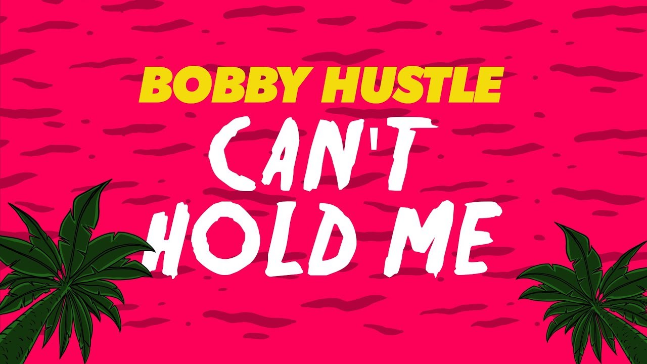 Bobby Hustle - Can't Hold Me (Lyric Video) [7/2/2018]