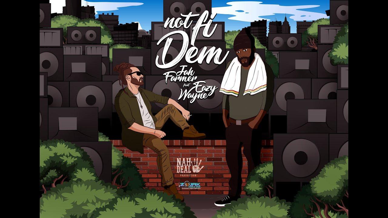 Jah Farmer feat. Eazy Wayne - Not Fi Dem (Lyrics Video) [7/5/2019]