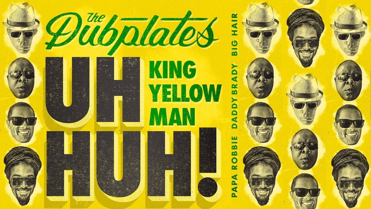 The Dubplates feat. King Yellowman, Papa Robbie, Daddy Brady & Big Hair - Uh Huh! (Lyric Video) [5/26/2017]