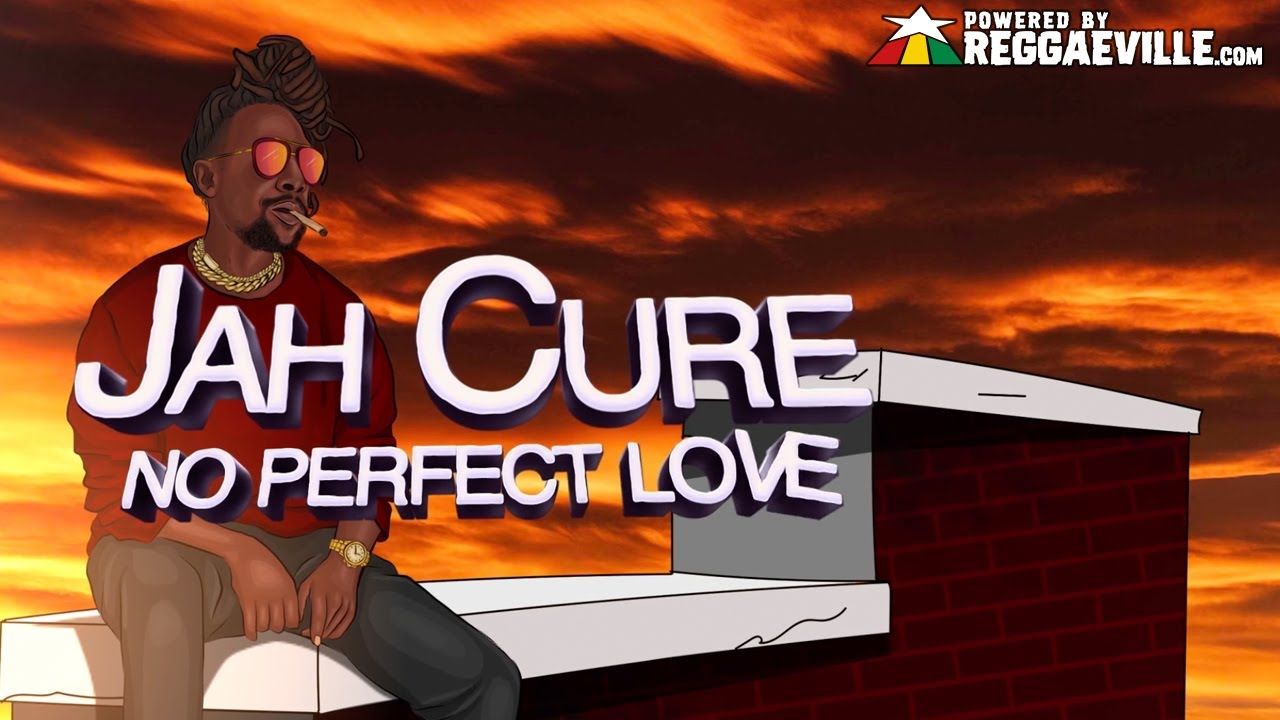 Jah Cure - No Perfect Love [4/23/2021]