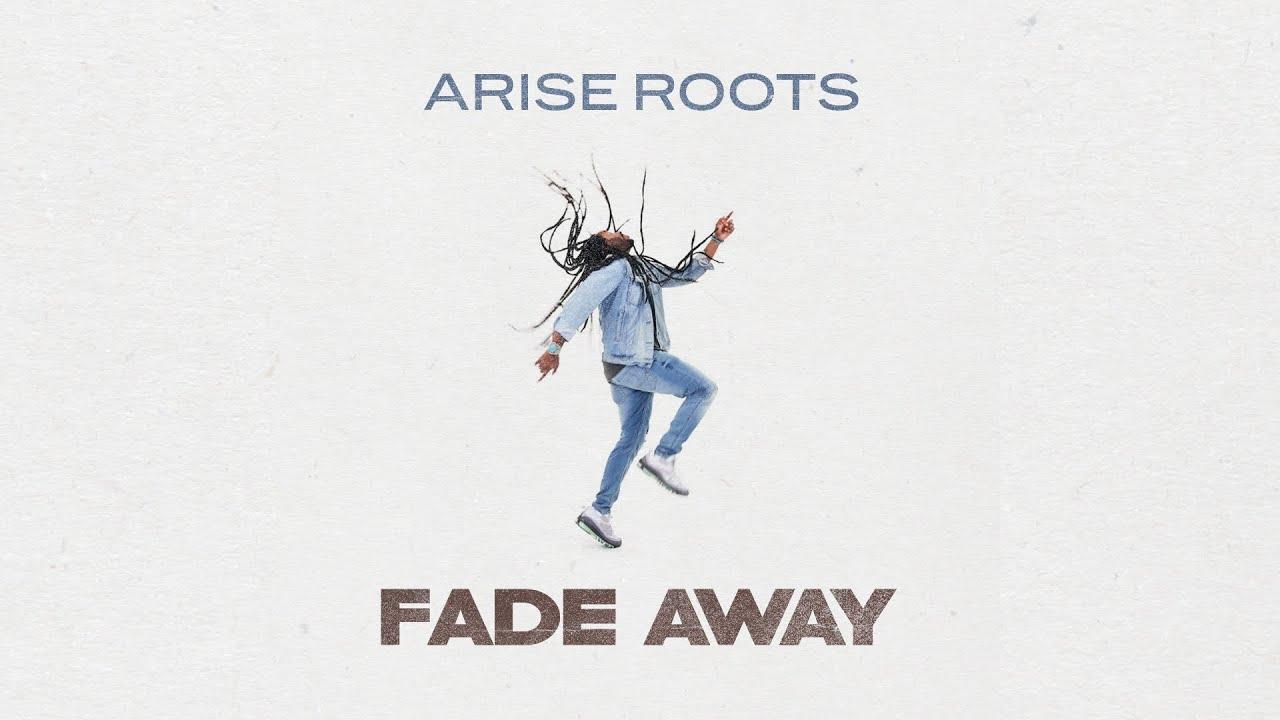Arise Roots - Fade Away (Lyric Video) [3/24/2020]