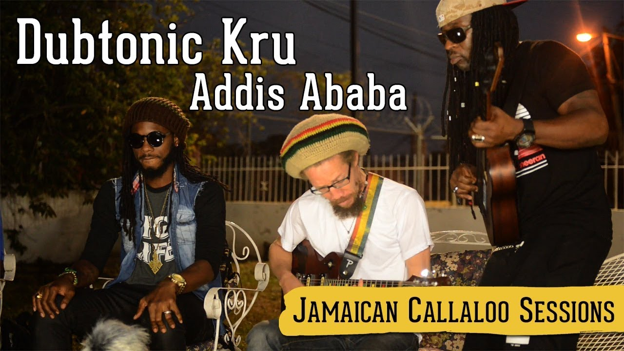 Dubtonic Kru - Addis Ababa @ Jamaican Callaloo Sessions [11/20/2017]