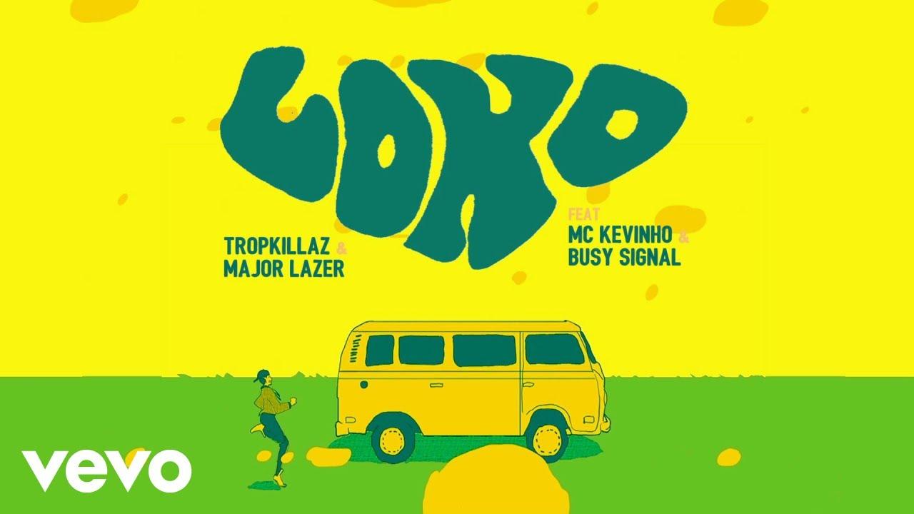 Tropkillaz & Major Lazer feat. MC Kevinho, Busy Signal - Loko (Lyric Video) [5/11/2018]