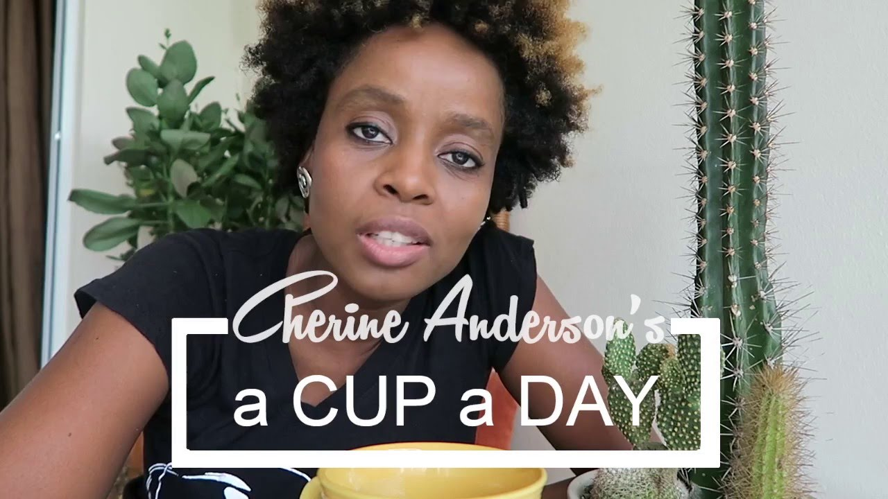 Cherine Anderson - A Cup A Day Vlog #1 [2/29/2016]