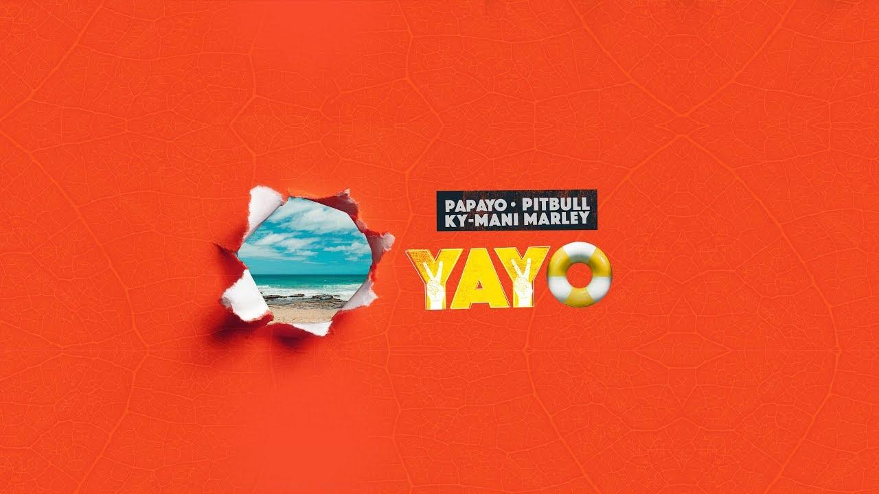 Papayo, Pitbul & Ky-Mani Marley - Yayo (Lyric Video) [4/12/2019]