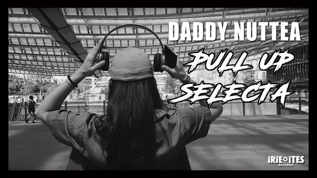 Daddy Nuttea - Pull Up Selecta [5/23/2018]
