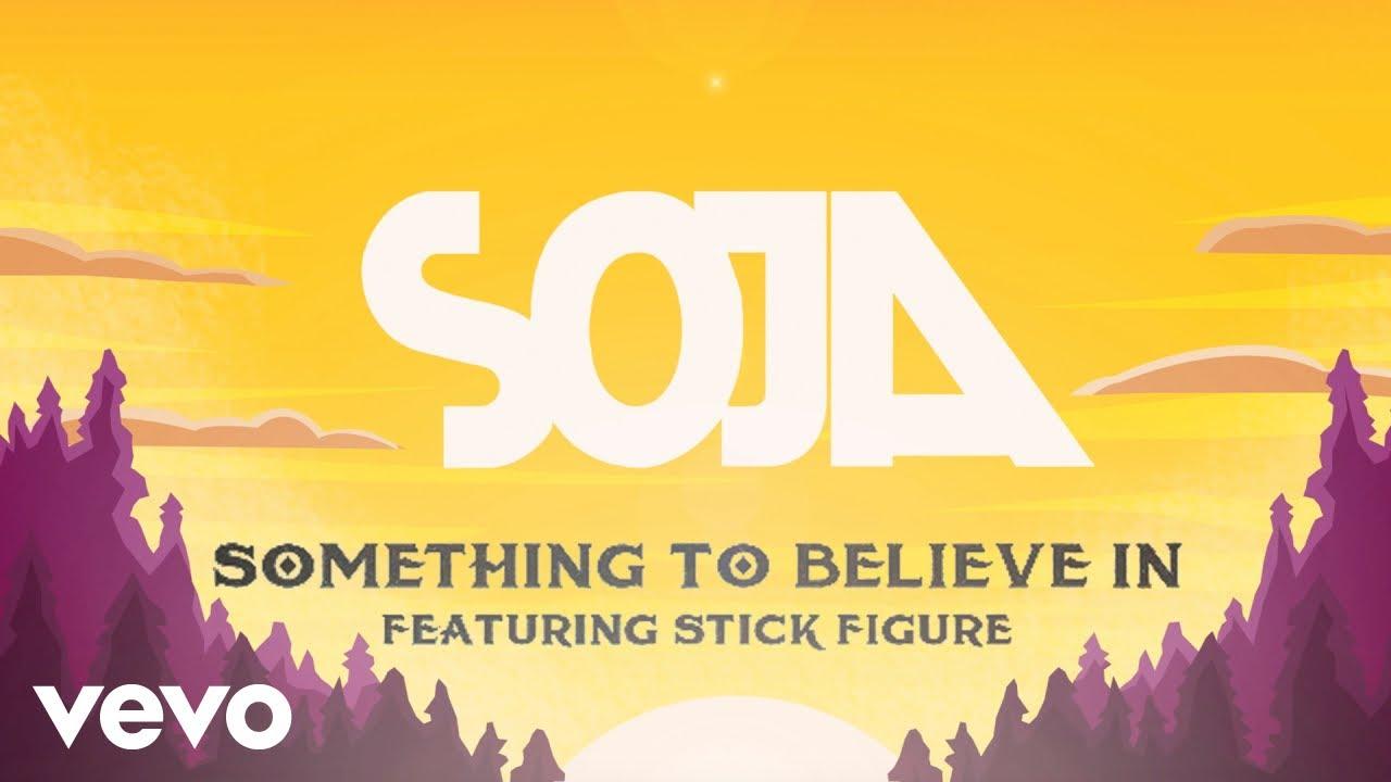 SOJA feat. Stick Figure - Something To Believe In (Lyric Video) [5/18/2021]