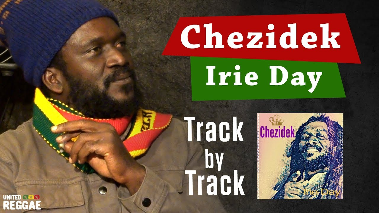Track by Track Interview with Chezidek - Irie Day [1/9/2018]