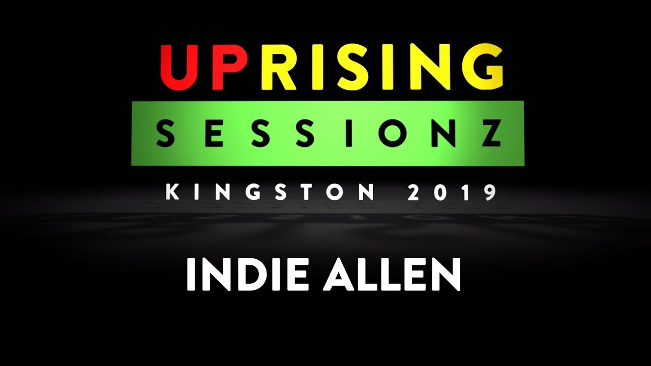 Indie Allen - The Uprising Sessionz in Kingston, Jamaica [4/27/2019]