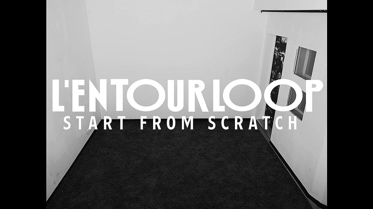 L'ENTOURLOOP - Start From Scratch Mix [7/30/2021]
