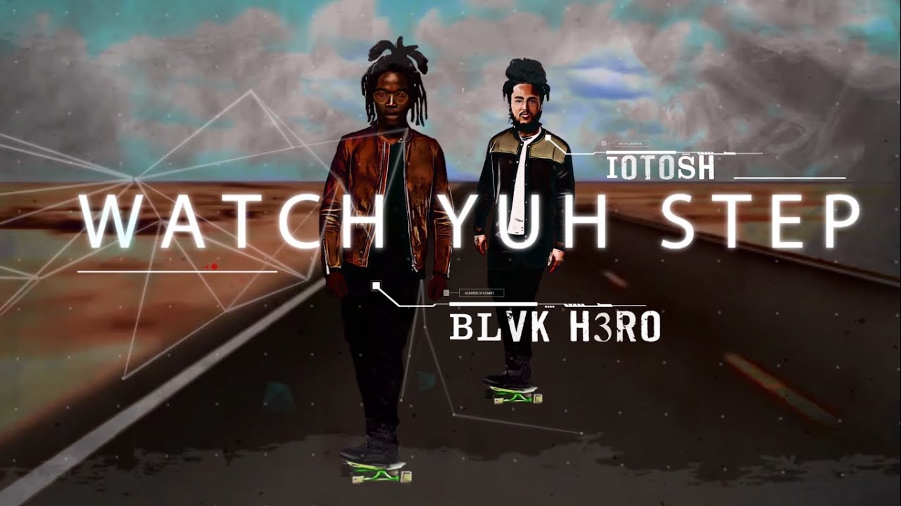 Blvk H3ro feat. Iotosh - Watch Yuh Step (Lyric Video) [11/29/2019]