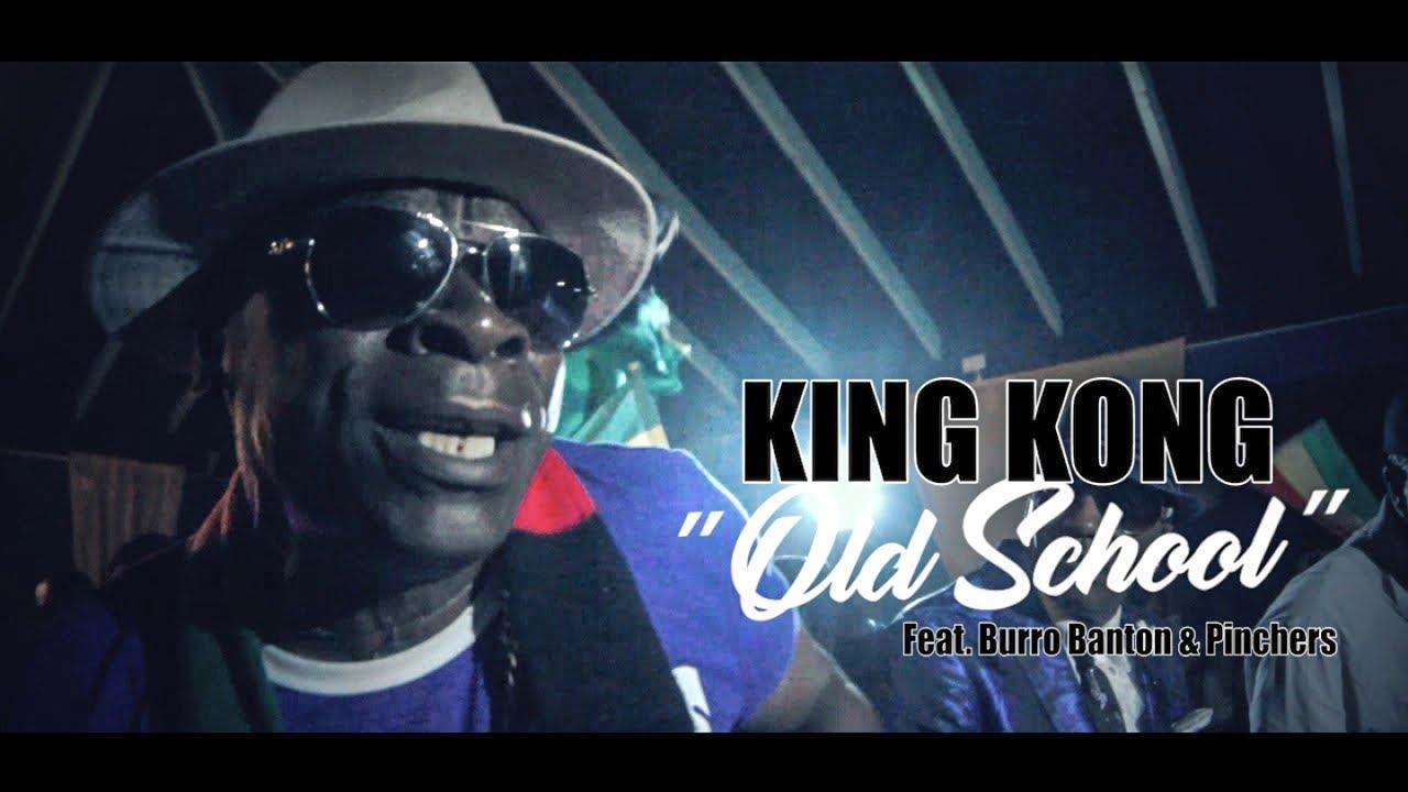 King Kong feat. Burru Banton & Pinchers - Old School [2/2/2018]