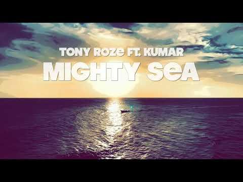 Tony Roze feat. Kumar - Mighty Sea (Lyric Video) [10/5/2020]
