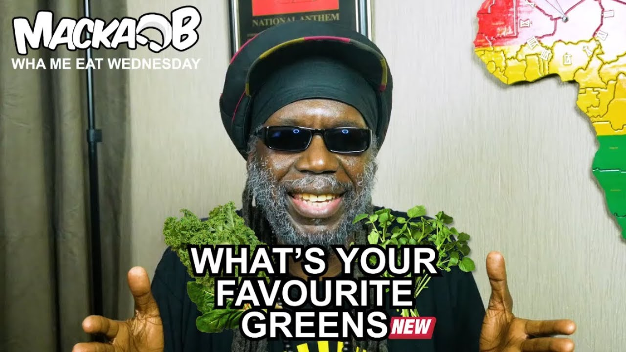 Macka B's Wha Me Eat Wednesdays - What's Your Favourite Greens [4/17/2019]