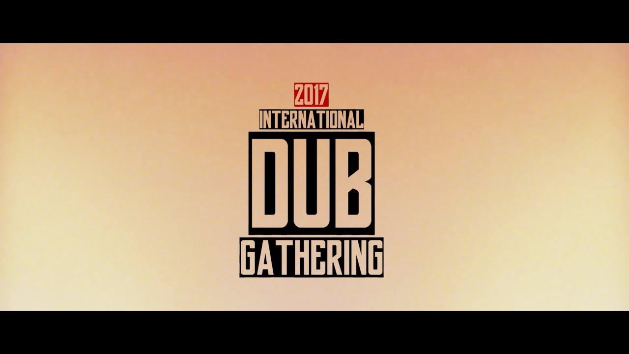 International Dub Gathering 2017 - Aftermovie [5/20/2017]