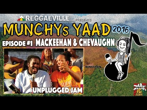Mackeehan feat. Chevaughn - Unplugged Jam @ Munchy's Yaad 2016 - Episode #1 [3/16/2016]