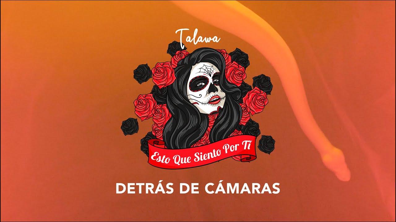 Talawa - Esto Que Siento Por Tí (Making Of) [6/19/2020]