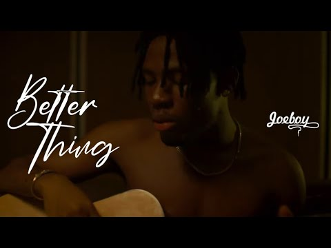 Joeboy - Better Thing [7/30/2021]
