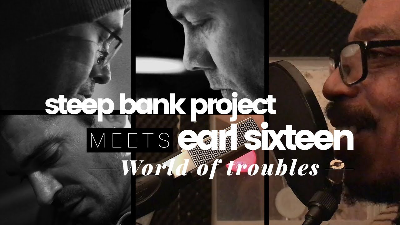 Earl Sixteen meets Steep Bank Project - World Of Troubles [9/28/2018]