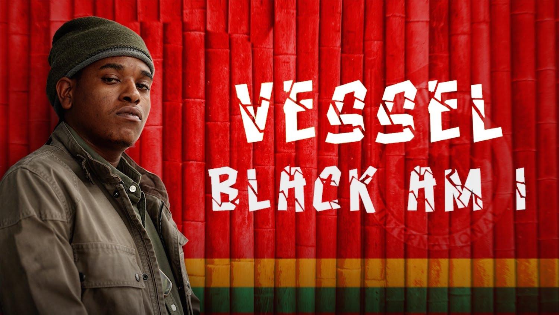 Black Am I - Vessel (Lyric Video) [7/14/2016]
