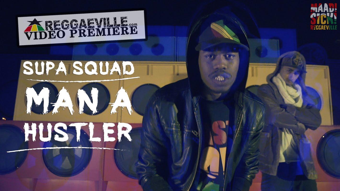 Supa Squad - Man A Hustler [1/11/2016]