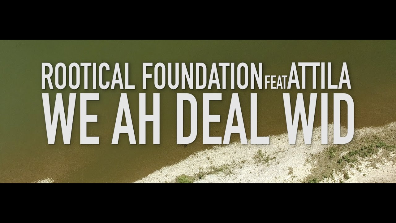Rootical Foundation feat. Attila - We Ah Deal Wid [11/24/2016]