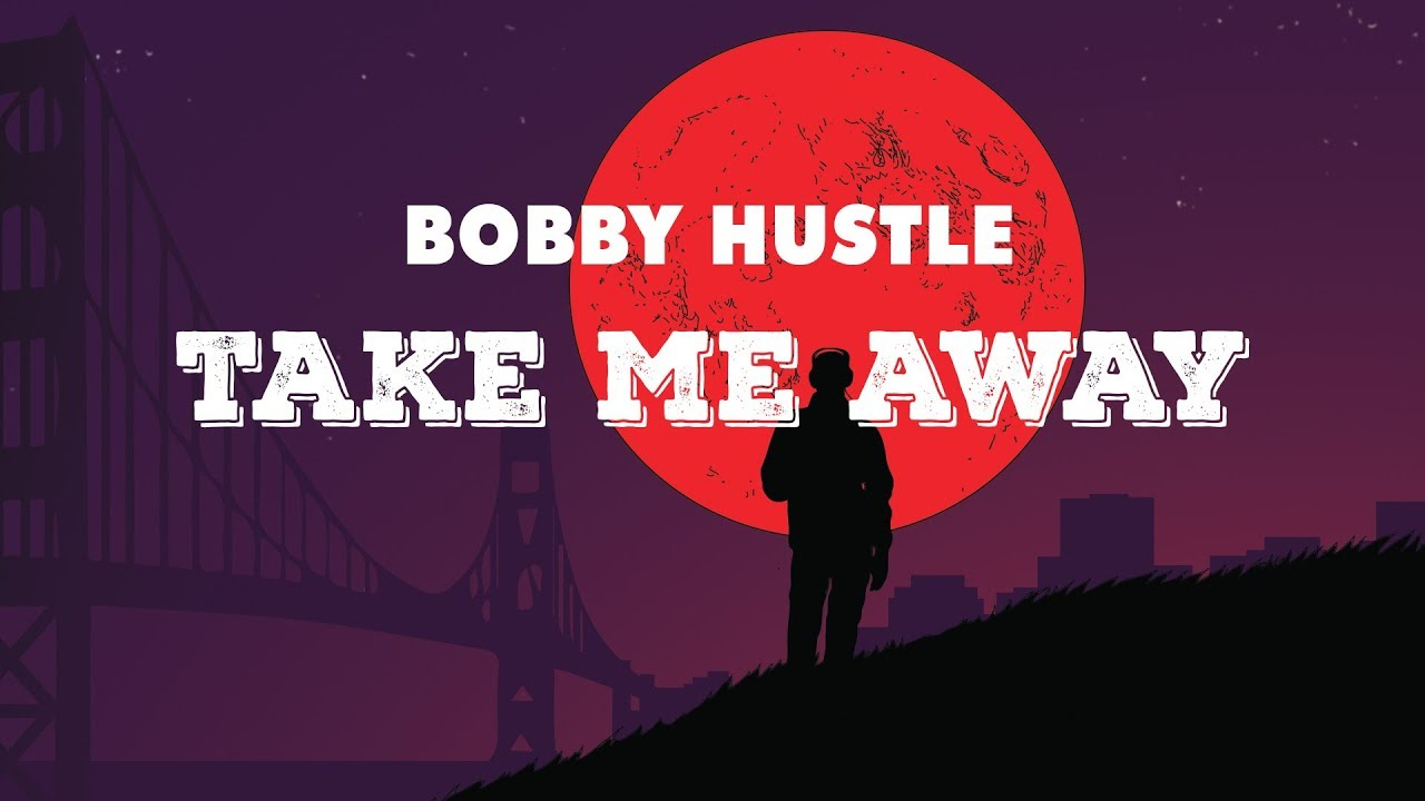 Bobby Hustle - Take Me Away (Lyric Video) [8/29/2018]
