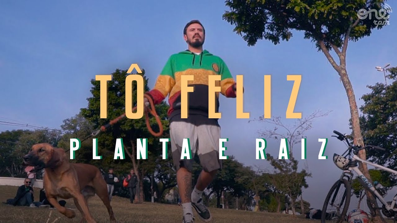 Planta & Raiz - Tô Feliz [11/8/2018]