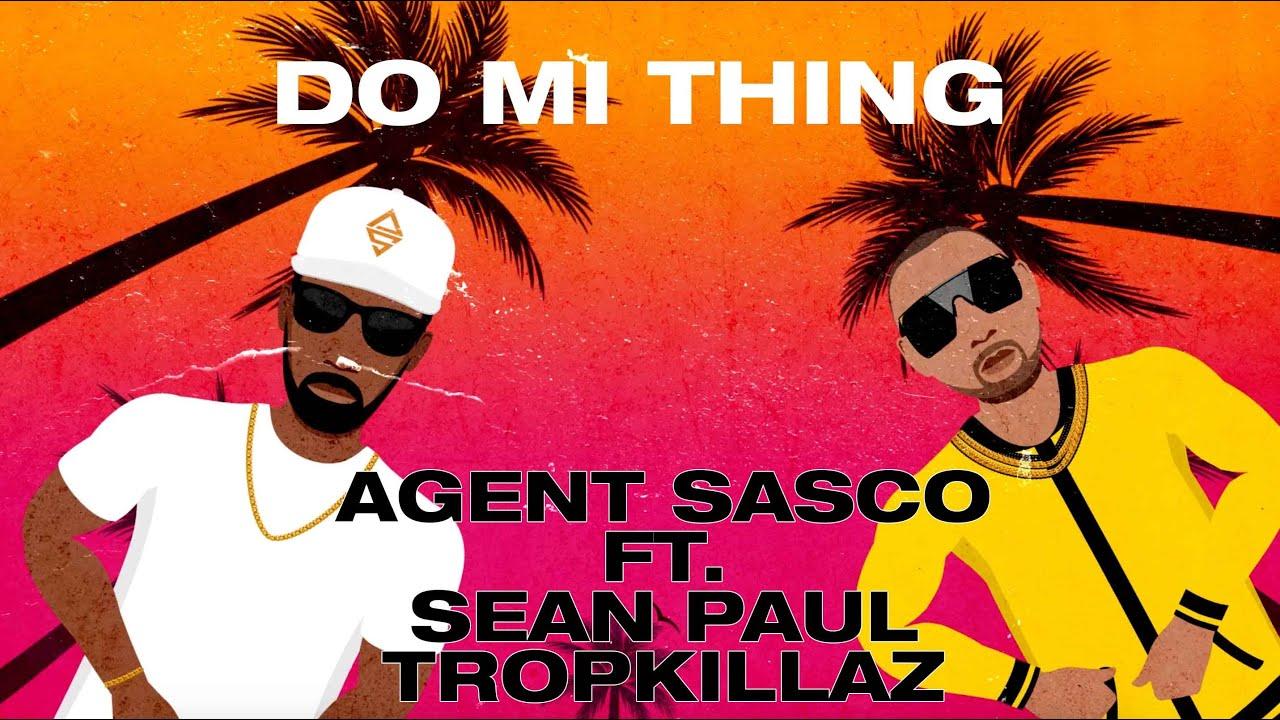 Agent Sasco feat. Sean Paul & Tropkillaz - Do Mi Thing (Lyric Video) [12/11/2020]