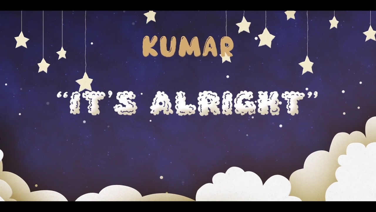 Kumar - It's Alright (Lyric Video) [12/14/2018]