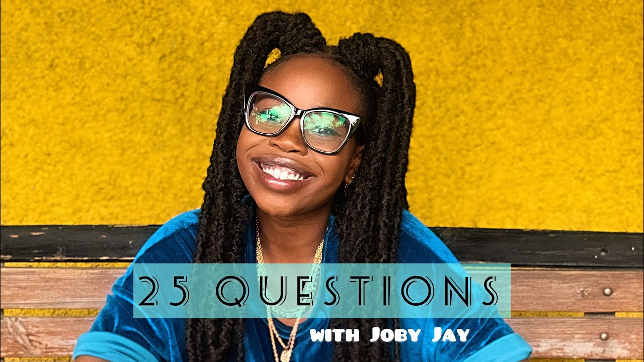 25 Questions with Joby Jay [5/29/2021]