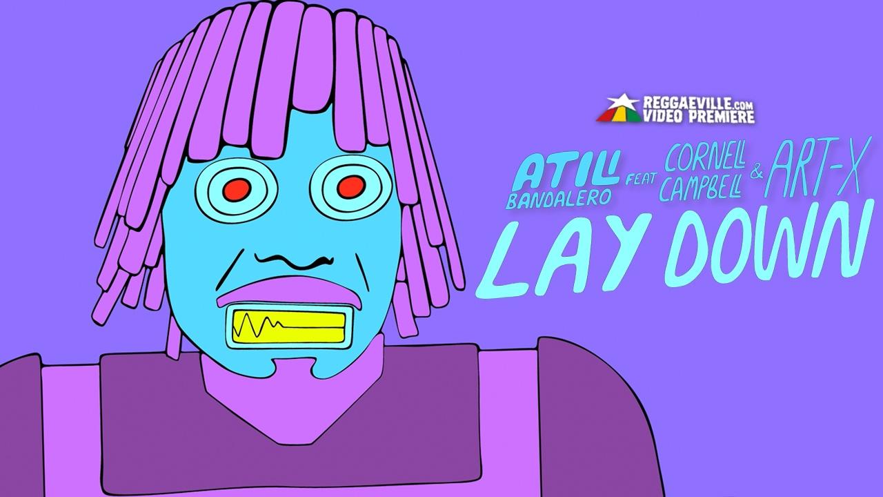 Atili Bandalero feat. Cornell Campbell & Art-X - Lay Down [2/20/2017]
