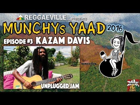 Kazam Davis - Unplugged Jam @Munchy's Yaad 2016 - Episode #3 [4/13/2016]