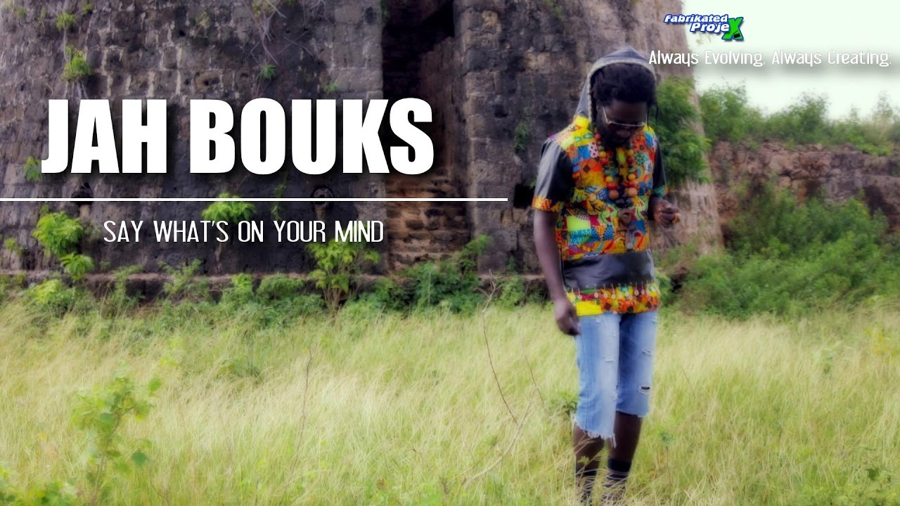 Jah Bouks - Say What's On Your Mind [11/14/2016]