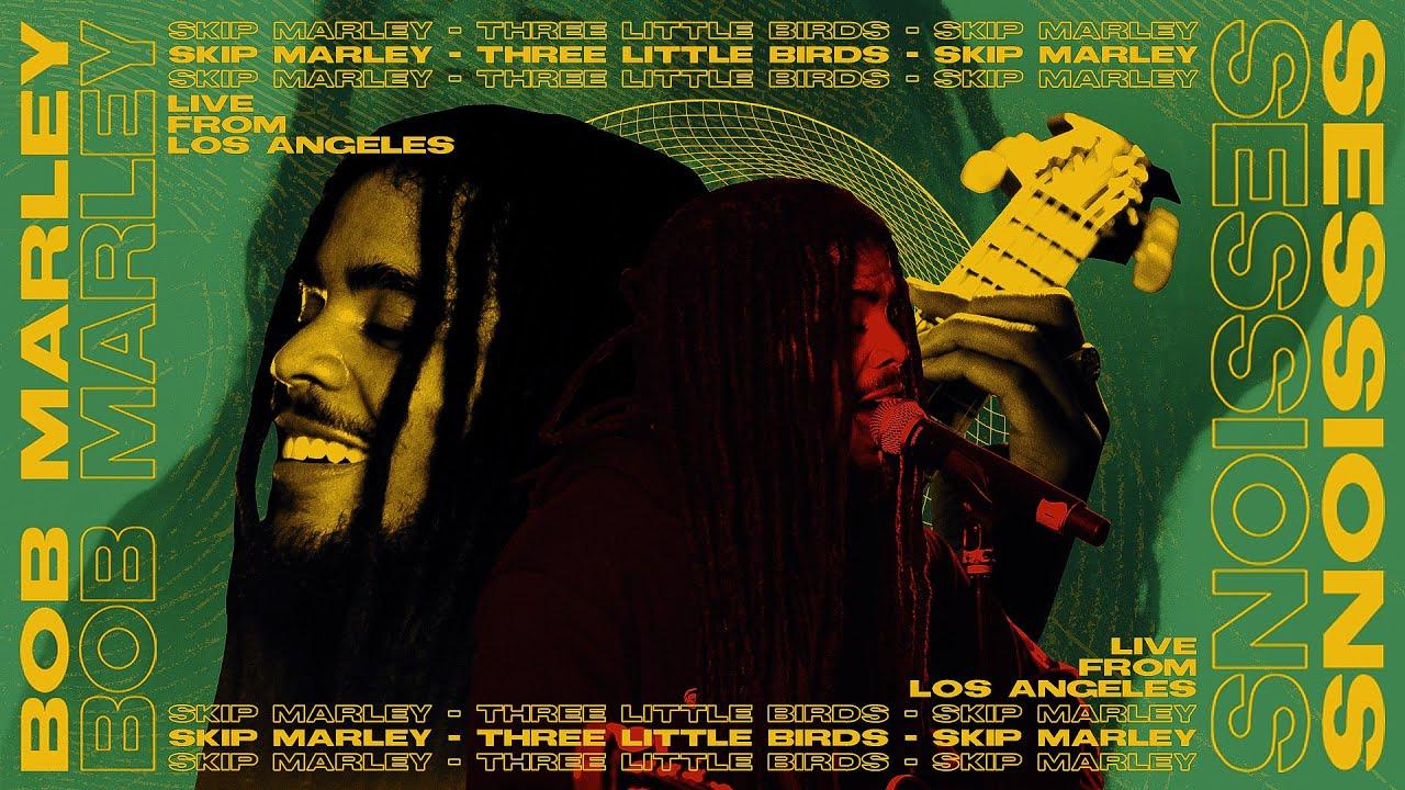 Skip Marley - Three Little Birds (Bob Marley Sessions) [4/30/2021]
